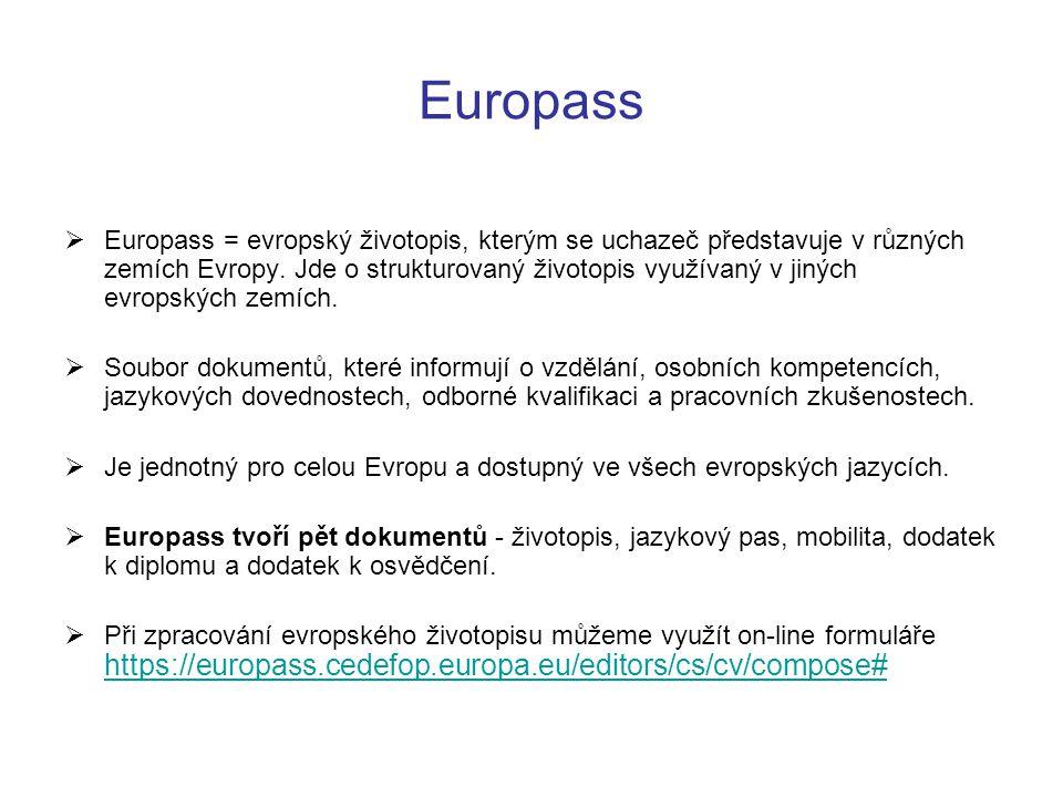 Europass  Europass = evropský životopis, kterým se uchazeč představuje v různých zemích Evropy. Jde o strukturovaný životopis využívaný v jiných evro