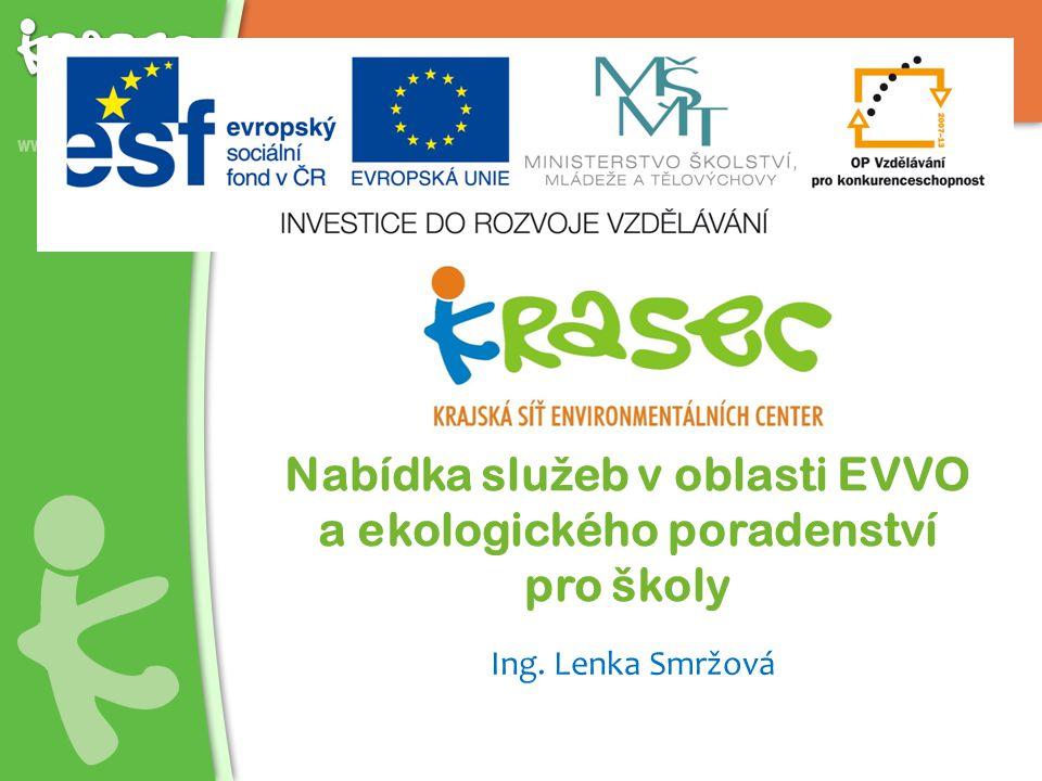 Nabídka slu ž eb v oblasti EVVO a ekologického poradenství pro školy Ing. Lenka Smržová