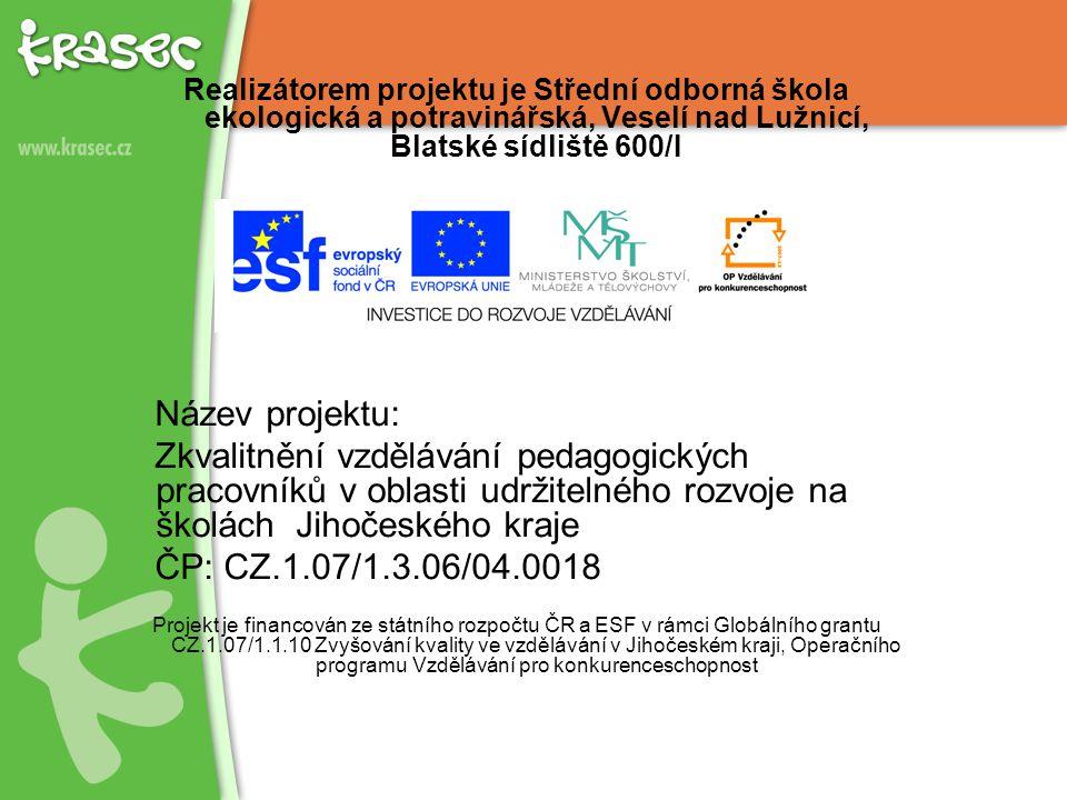 Realizátorem projektu je Střední odborná škola ekologická a potravinářská, Veselí nad Lužnicí, Blatské sídliště 600/I Název projektu: Zkvalitnění vzdě