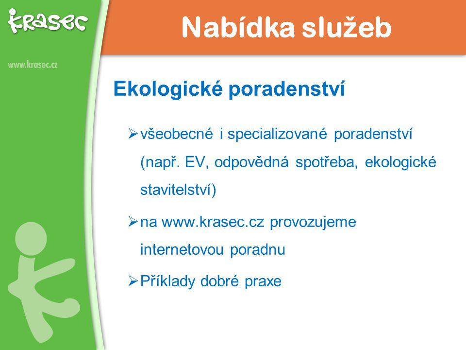Nabídka slu ž eb Ekologické poradenství  všeobecné i specializované poradenství (např. EV, odpovědná spotřeba, ekologické stavitelství)  na www.kras