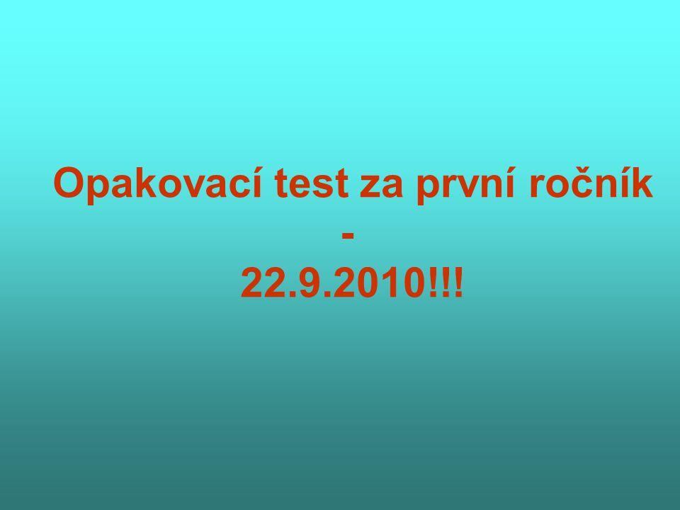 Opakovací test za první ročník - 22.9.2010!!!
