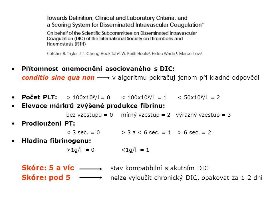 Přítomnost onemocnění asociovaného s DIC: conditio sine qua non v algoritmu pokračuj jenom při kladné odpovědi Počet PLT: > 100x10 9 /l = 0< 100x10 9