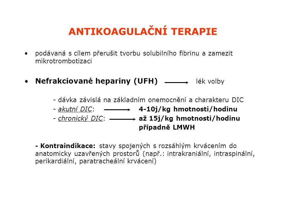 ANTIKOAGULAČNÍ TERAPIE podávaná s cílem přerušit tvorbu solubilního fibrinu a zamezit mikrotrombotizaci Nefrakciované hepariny (UFH) lék volby - dávka