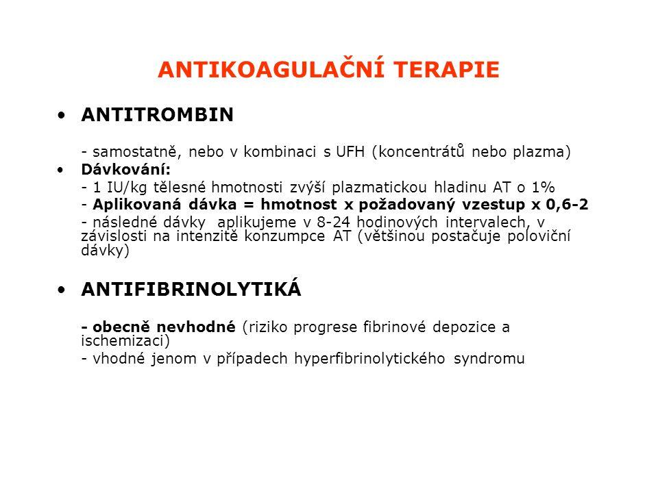 ANTIKOAGULAČNÍ TERAPIE ANTITROMBIN - samostatně, nebo v kombinaci s UFH (koncentrátů nebo plazma) Dávkování: - 1 IU/kg tělesné hmotnosti zvýší plazmat