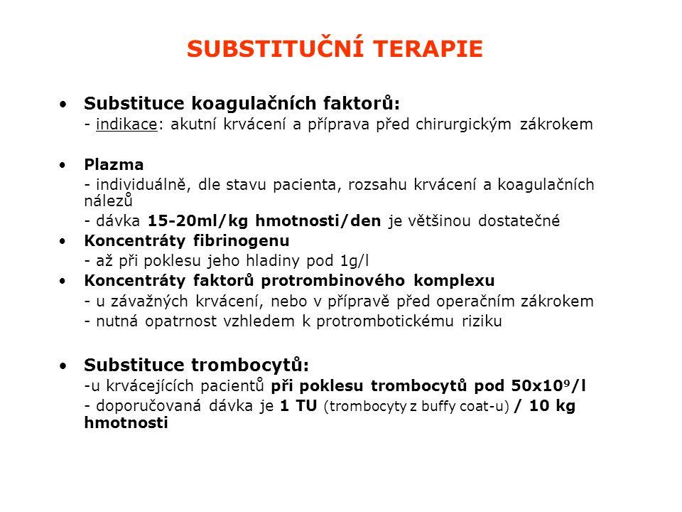 SUBSTITUČNÍ TERAPIE Substituce koagulačních faktorů: - indikace: akutní krvácení a příprava před chirurgickým zákrokem Plazma - individuálně, dle stav