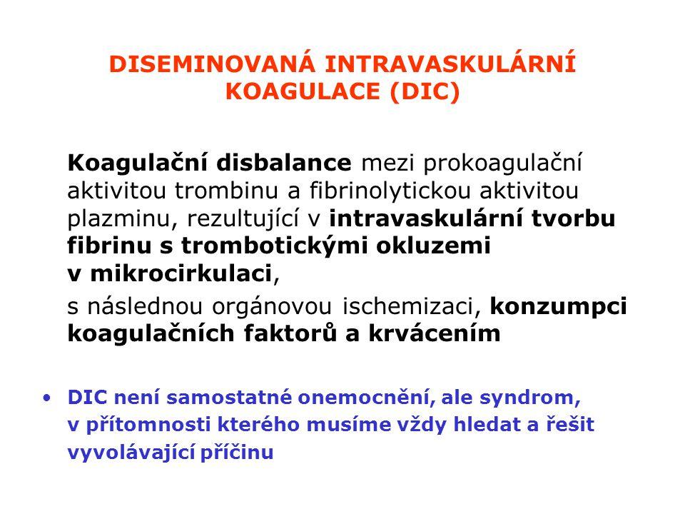 DISEMINOVANÁ INTRAVASKULÁRNÍ KOAGULACE (DIC) Koagulační disbalance mezi prokoagulační aktivitou trombinu a fibrinolytickou aktivitou plazminu, rezultu