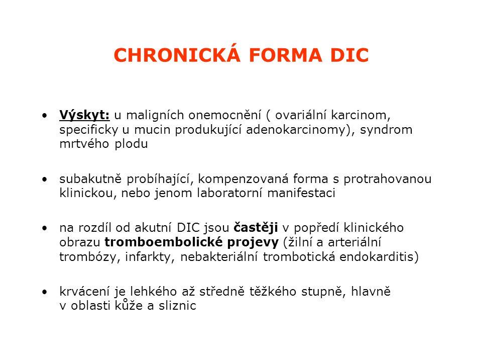 CHRONICKÁ FORMA DIC Výskyt: u maligních onemocnění ( ovariální karcinom, specificky u mucin produkující adenokarcinomy), syndrom mrtvého plodu subakut