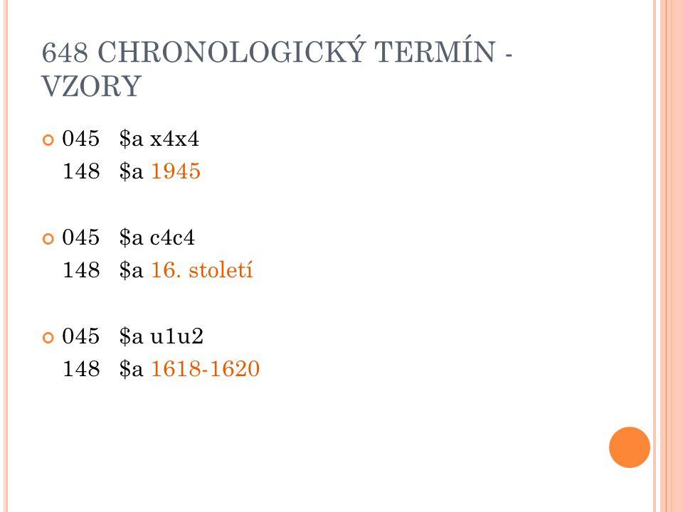 648 CHRONOLOGICKÝ TERMÍN - VZORY 045 $a x4x4 148 $a 1945 045 $a c4c4 148 $a 16.
