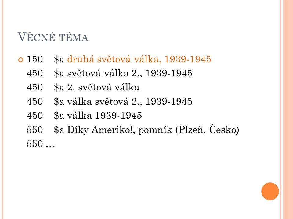 V ĚCNÉ TÉMA 150 $a druhá světová válka, 1939-1945 450 $a světová válka 2., 1939-1945 450 $a 2.