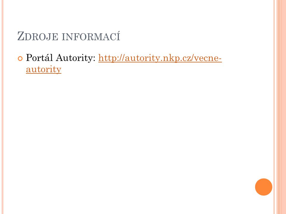 Z DROJE INFORMACÍ Portál Autority: http://autority.nkp.cz/vecne- autorityhttp://autority.nkp.cz/vecne- autority