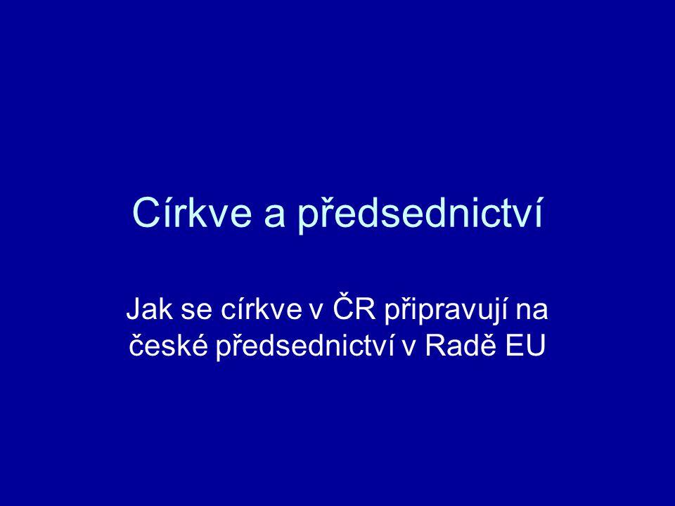 Východiska Církve a EU (instituce, předsednictví) Církve a CEC Církve a národní vláda - ne jen restituce majetku Církve a občané - 2009 volby do EP