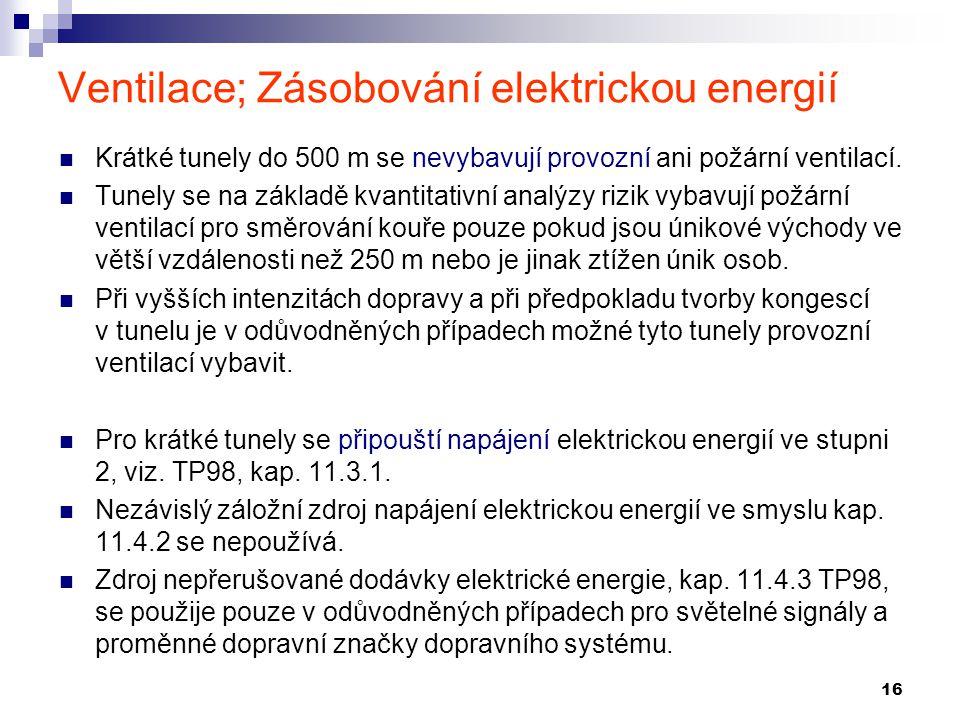 16 Ventilace; Zásobování elektrickou energií Krátké tunely do 500 m se nevybavují provozní ani požární ventilací. Tunely se na základě kvantitativní a