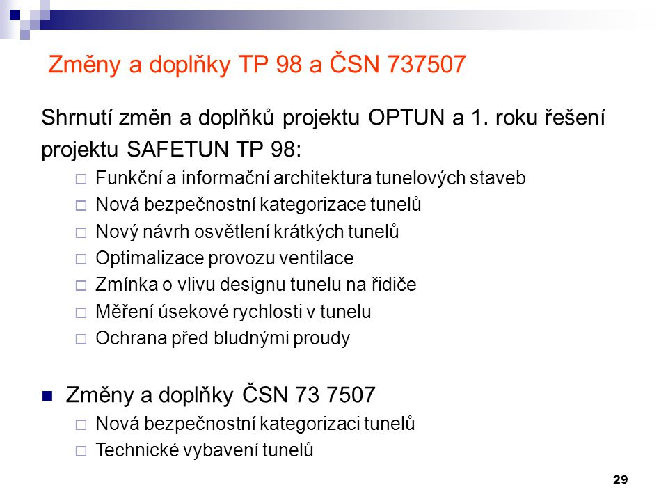 29 Změny a doplňky TP 98 a ČSN 737507 Shrnutí změn a doplňků projektu OPTUN a 1. roku řešení projektu SAFETUN TP 98:  Funkční a informační architektu