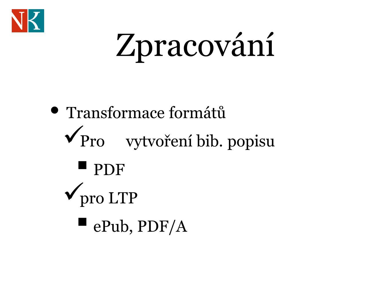 Transformace formátů Pro vytvoření bib. popisu  PDF pro LTP  ePub, PDF/A