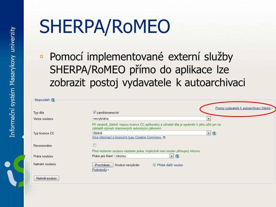 SHERPA/RoMEO ▫ Pomocí implementované externí služby SHERPA/RoMEO přímo do aplikace lze zobrazit postoj vydavatele k autoarchivaci Informační systém Masarykovy univerzity