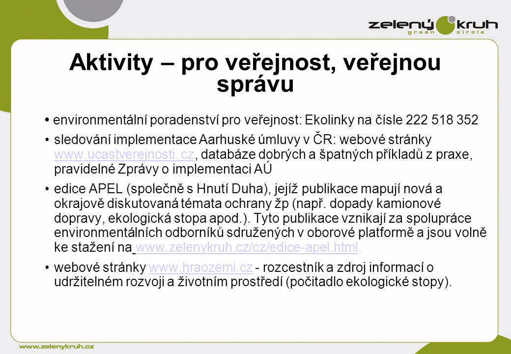 Aktivity – pro veřejnost, veřejnou správu environmentální poradenství pro veřejnost: Ekolinky na čísle 222 518 352 sledování implementace Aarhuské úmluvy v ČR: webové stránky www.ucastverejnosti.