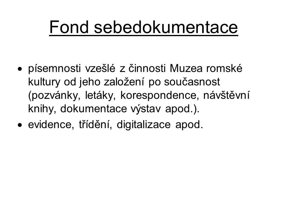 Fond sebedokumentace  písemnosti vzešlé z činnosti Muzea romské kultury od jeho založení po současnost (pozvánky, letáky, korespondence, návštěvní knihy, dokumentace výstav apod.).