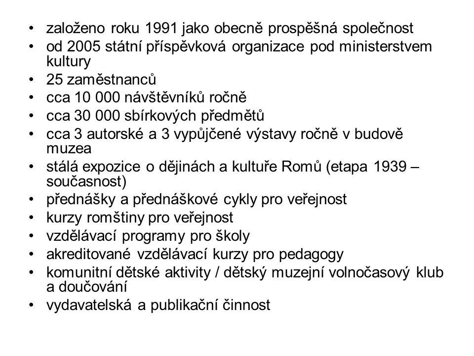 založeno roku 1991 jako obecně prospěšná společnost od 2005 státní příspěvková organizace pod ministerstvem kultury 25 zaměstnanců cca 10 000 návštěvníků ročně cca 30 000 sbírkových předmětů cca 3 autorské a 3 vypůjčené výstavy ročně v budově muzea stálá expozice o dějinách a kultuře Romů (etapa 1939 – současnost) přednášky a přednáškové cykly pro veřejnost kurzy romštiny pro veřejnost vzdělávací programy pro školy akreditované vzdělávací kurzy pro pedagogy komunitní dětské aktivity / dětský muzejní volnočasový klub a doučování vydavatelská a publikační činnost