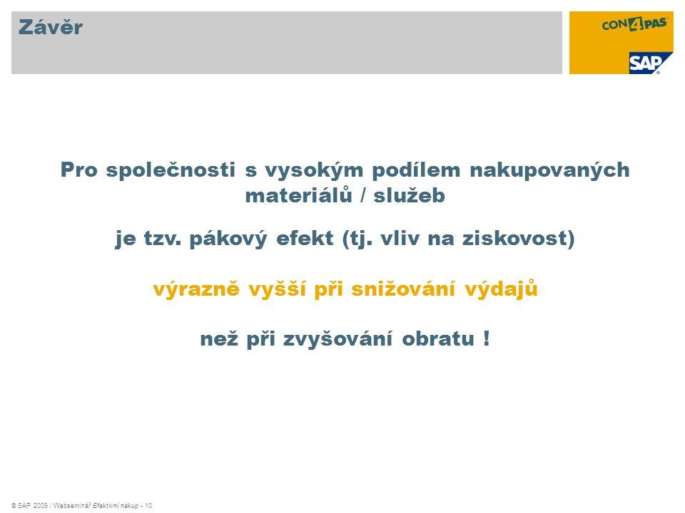 © SAP 2009 / Webseminář Efektivní nákup - 10 Závěr Pro společnosti s vysokým podílem nakupovaných materiálů / služeb je tzv. pákový efekt (tj. vliv na