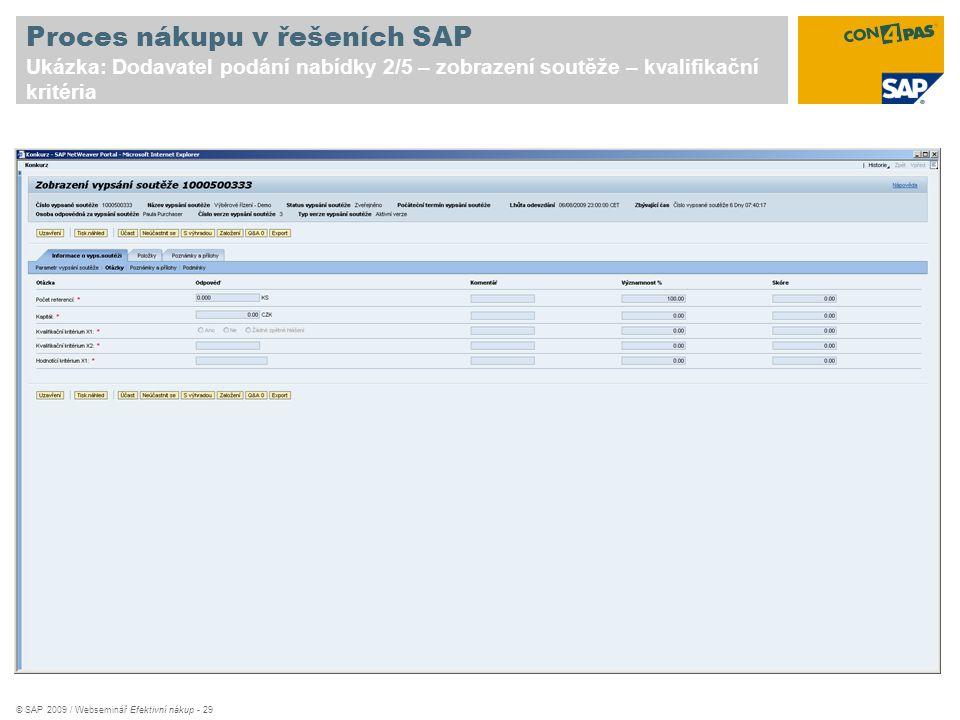 © SAP 2009 / Webseminář Efektivní nákup - 29 Proces nákupu v řešeních SAP Ukázka: Dodavatel podání nabídky 2/5 – zobrazení soutěže – kvalifikační krit