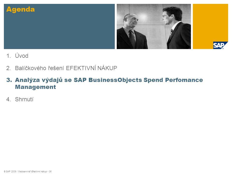 © SAP 2009 / Webseminář Efektivní nákup - 36 Agenda 1.Úvod 2.Balíčkového řešení EFEKTIVNÍ NÁKUP 3.Analýza výdajů se SAP BusinessObjects Spend Perfoman