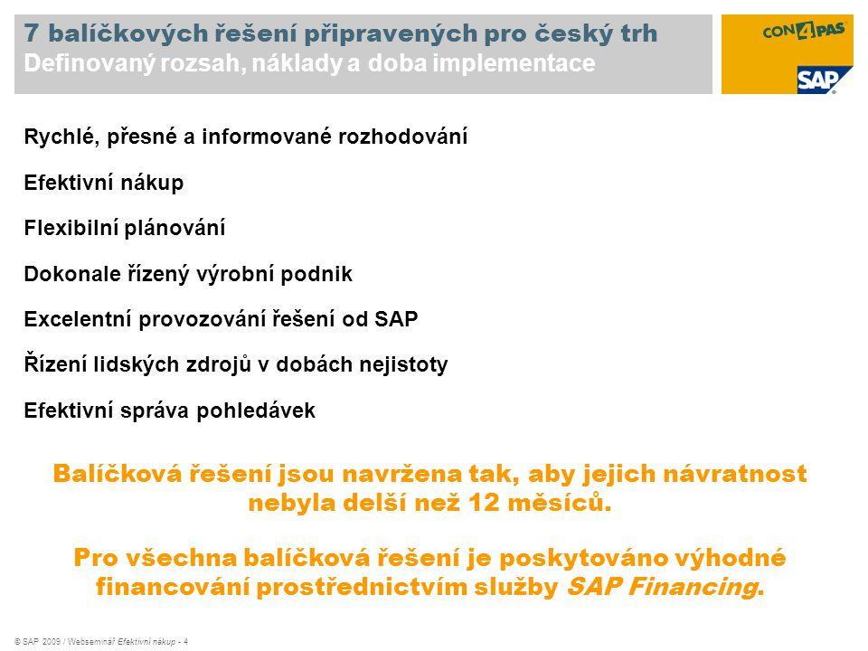 © SAP 2009 / Webseminář Efektivní nákup - 4 7 balíčkových řešení připravených pro český trh Definovaný rozsah, náklady a doba implementace Rychlé, pře