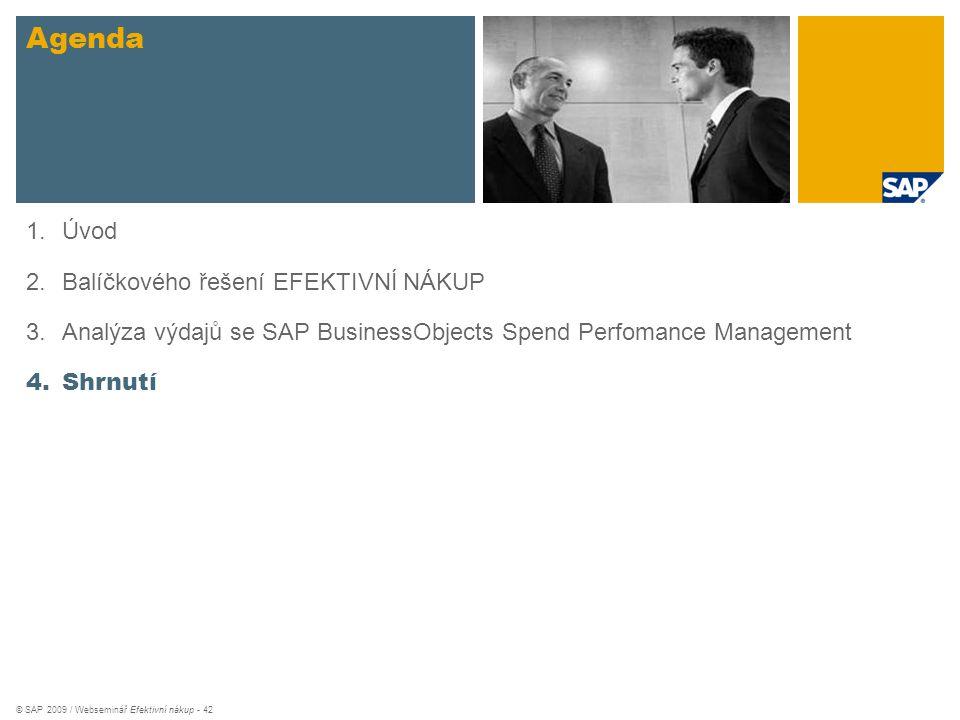 © SAP 2009 / Webseminář Efektivní nákup - 42 Agenda 1.Úvod 2.Balíčkového řešení EFEKTIVNÍ NÁKUP 3.Analýza výdajů se SAP BusinessObjects Spend Perfoman