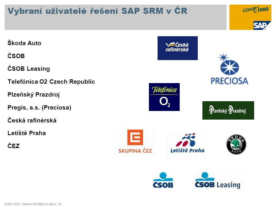 © SAP 2009 / Webseminář Efektivní nákup - 43 Vybraní uživatelé řešení SAP SRM v ČR Škoda Auto ČSOB ČSOB Leasing Telefónica O2 Czech Republic Plzeňský