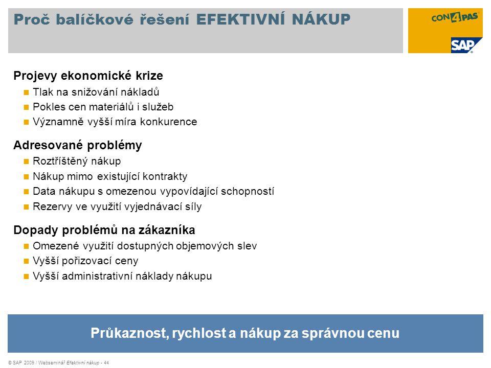 © SAP 2009 / Webseminář Efektivní nákup - 44 Proč balíčkové řešení EFEKTIVNÍ NÁKUP Průkaznost, rychlost a nákup za správnou cenu Projevy ekonomické kr
