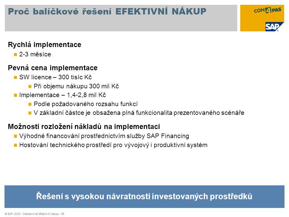 © SAP 2009 / Webseminář Efektivní nákup - 45 Proč balíčkové řešení EFEKTIVNÍ NÁKUP Řešení s vysokou návratností investovaných prostředků Rychlá implem