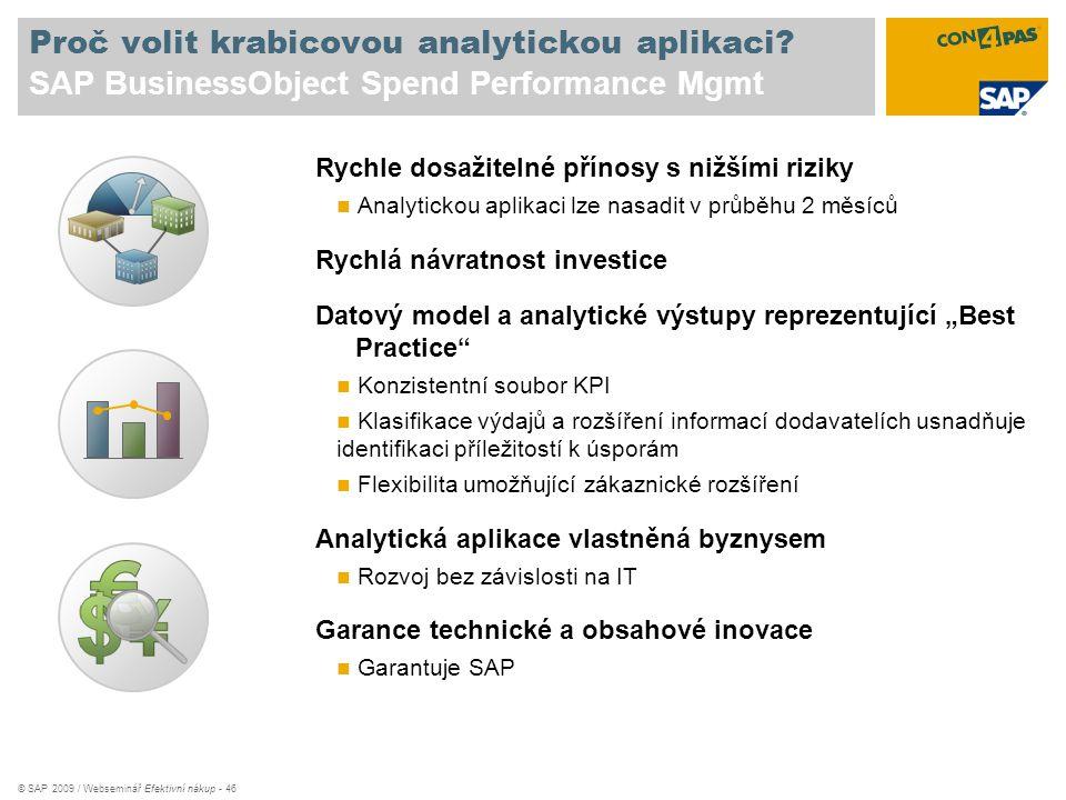 © SAP 2009 / Webseminář Efektivní nákup - 46 Proč volit krabicovou analytickou aplikaci? SAP BusinessObject Spend Performance Mgmt Rychle dosažitelné