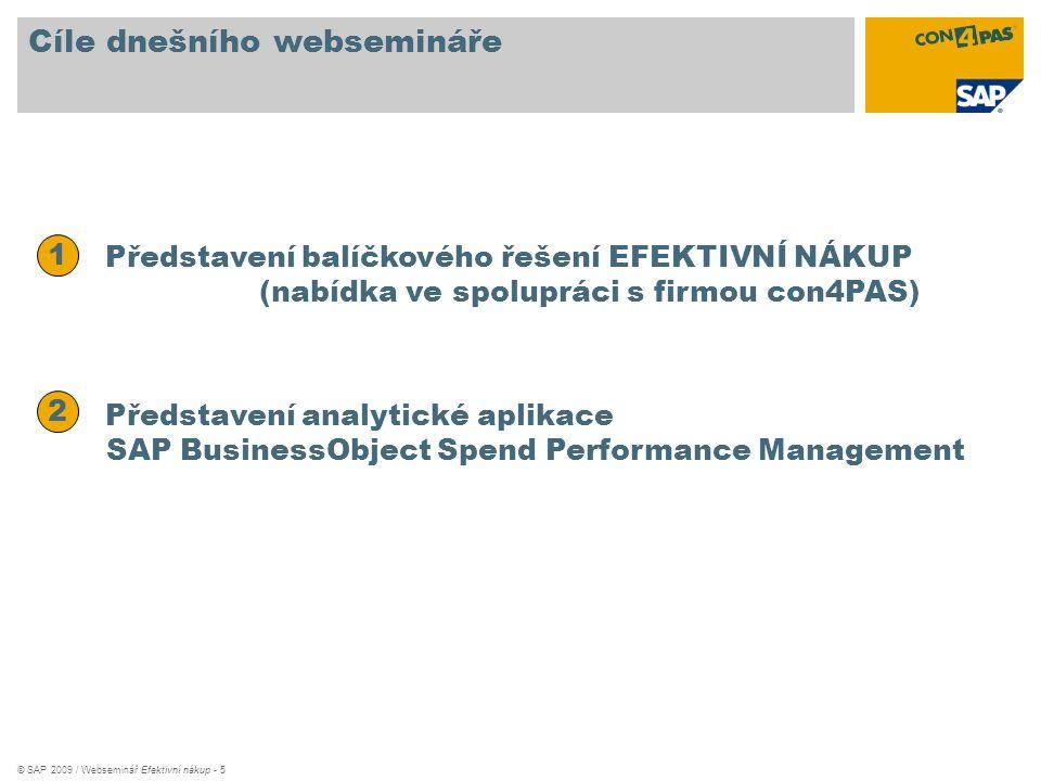 © SAP 2009 / Webseminář Efektivní nákup - 5 Cíle dnešního websemináře Představení balíčkového řešení EFEKTIVNÍ NÁKUP (nabídka ve spolupráci s firmou c
