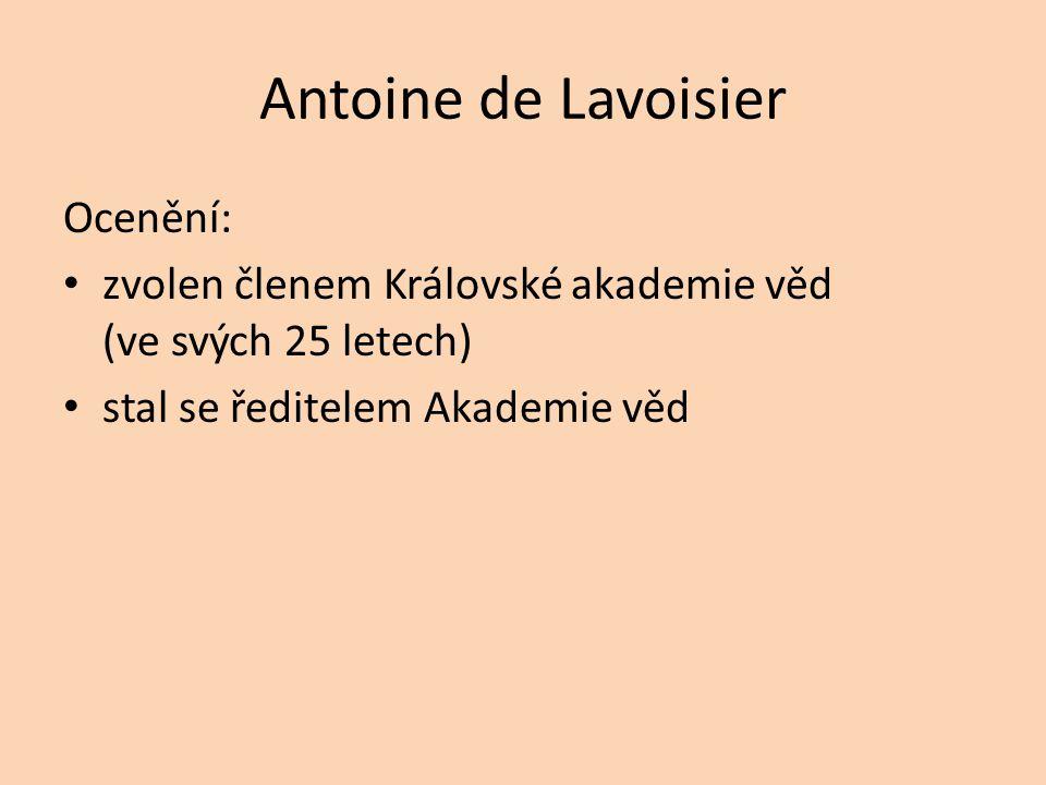 Antoine de Lavoisier Ocenění: zvolen členem Královské akademie věd (ve svých 25 letech) stal se ředitelem Akademie věd