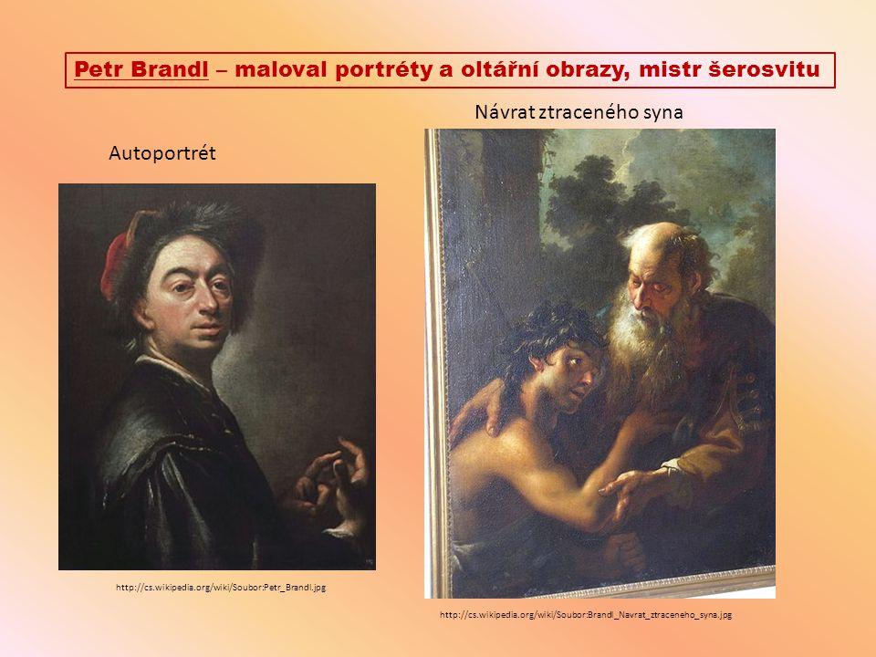 Petr Brandl – maloval portréty a oltářní obrazy, mistr šerosvitu http://cs.wikipedia.org/wiki/Soubor:Petr_Brandl.jpg Autoportrét http://cs.wikipedia.o