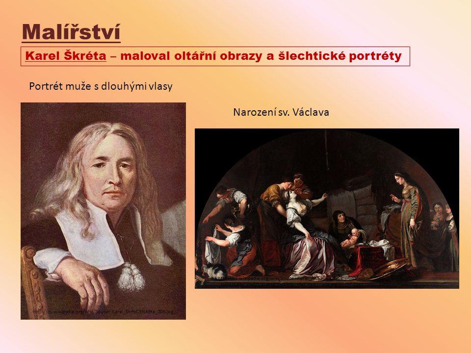 Malířství Karel Škréta – maloval oltářní obrazy a šlechtické portréty http://cs.wikipedia.org/wiki/Soubor:Karel_Skr%C3%A9ta_006.jpg Portrét muže s dlo