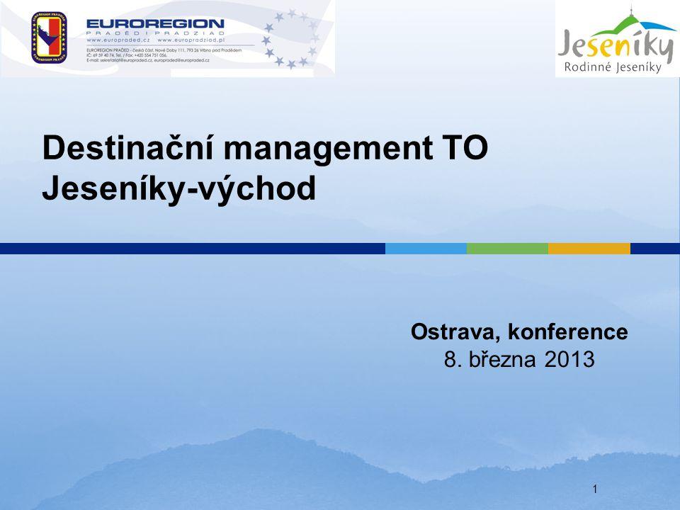Destinační management TO Jeseníky-východ Ostrava, konference 8. března 2013 1