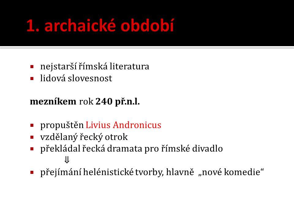  nejstarší římská literatura  lidová slovesnost mezníkem rok 240 př.n.l.  propuštěn Livius Andronicus  vzdělaný řecký otrok  překládal řecká dram