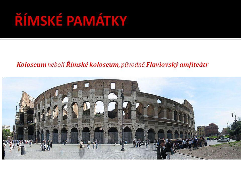 Koloseum neboli Římské koloseum, původně Flaviovský amfiteátr