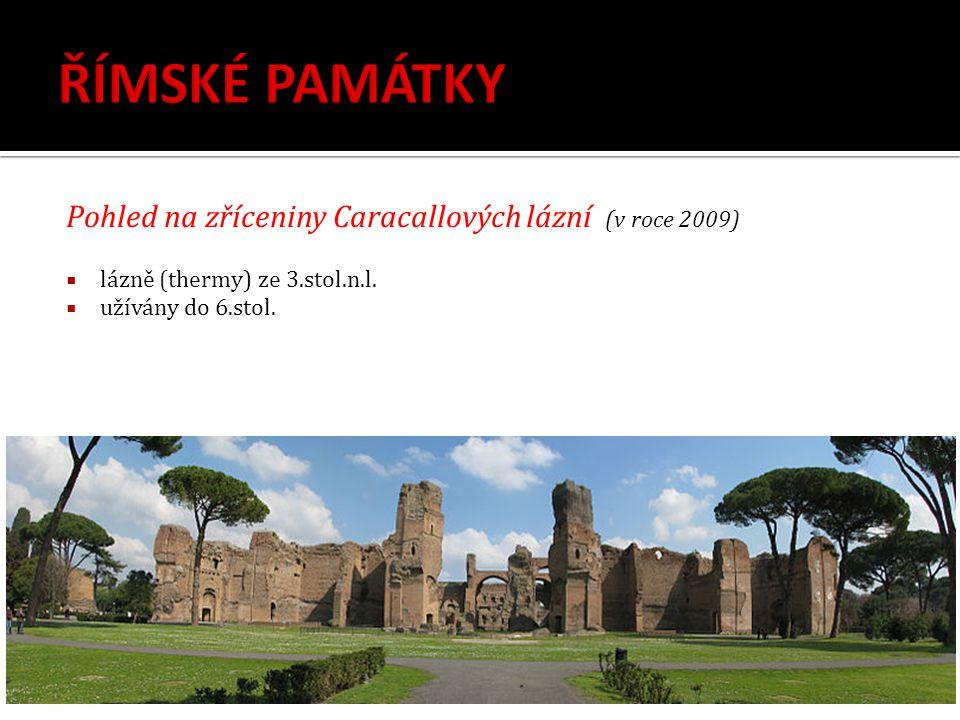 Pohled na zříceniny Caracallových lázní (v roce 2009)  lázně (thermy) ze 3.stol.n.l.  užívány do 6.stol.