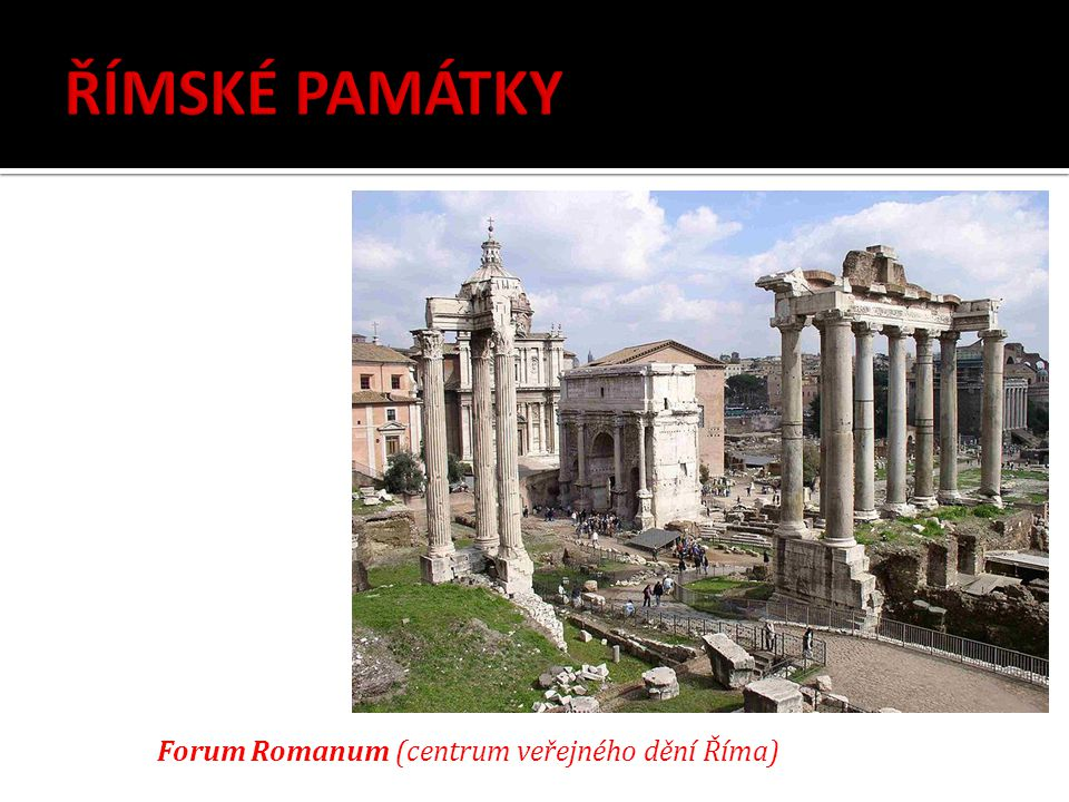 Forum Romanum (centrum veřejného dění Říma)