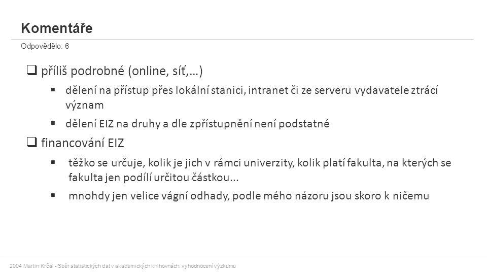 2004 Martin Krčál - Sběr statistických dat v akademických knihovnách: vyhodnocení výzkumu Komentáře Odpovědělo: 6  příliš podrobné (online, síť,…) 