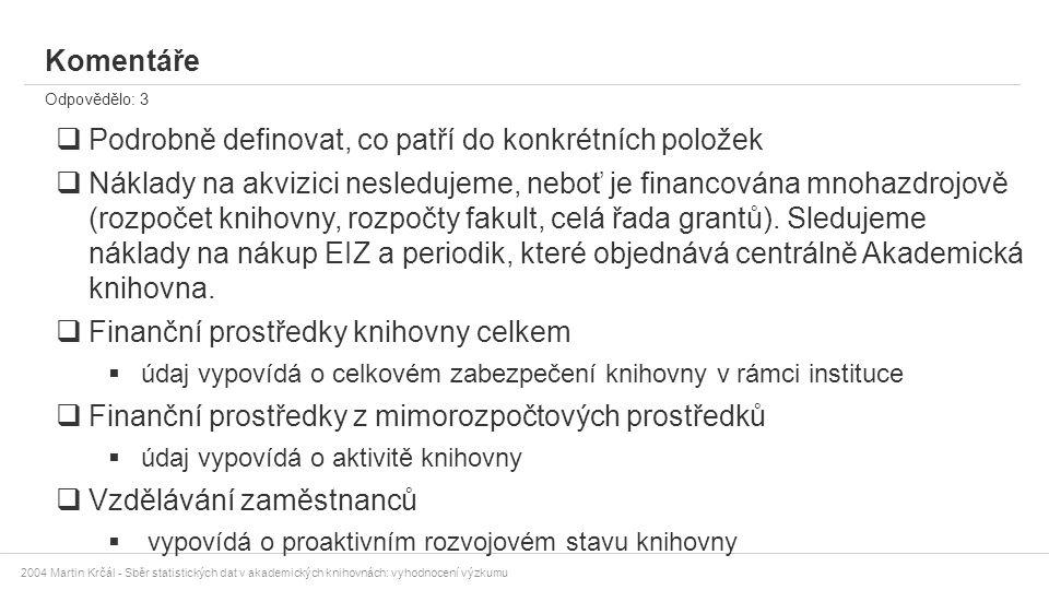 2004 Martin Krčál - Sběr statistických dat v akademických knihovnách: vyhodnocení výzkumu Komentáře Odpovědělo: 3  Podrobně definovat, co patří do ko