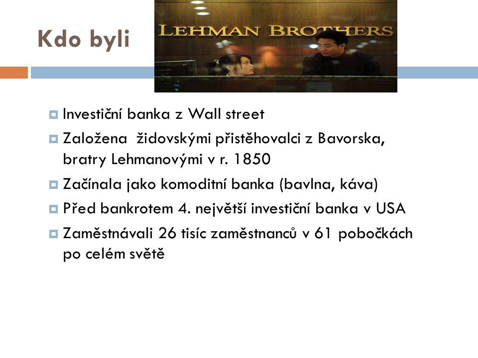 Kdo byli  Investiční banka z Wall street  Založena židovskými přistěhovalci z Bavorska, bratry Lehmanovými v r. 1850  Začínala jako komoditní banka