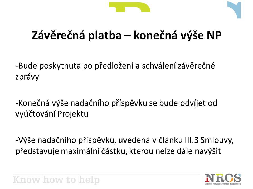 Závěrečná platba – konečná výše NP -Bude poskytnuta po předložení a schválení závěrečné zprávy -Konečná výše nadačního příspěvku se bude odvíjet od vyúčtování Projektu -Výše nadačního příspěvku, uvedená v článku III.3 Smlouvy, představuje maximální částku, kterou nelze dále navýšit