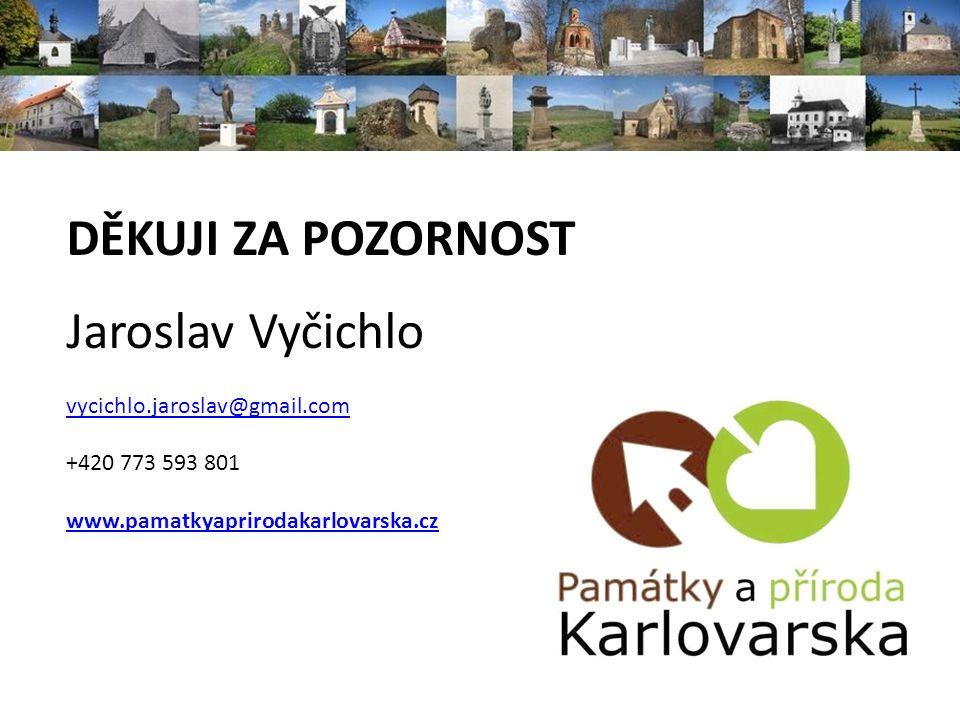 DĚKUJI ZA POZORNOST Jaroslav Vyčichlo vycichlo.jaroslav@gmail.com +420 773 593 801 www.pamatkyaprirodakarlovarska.cz