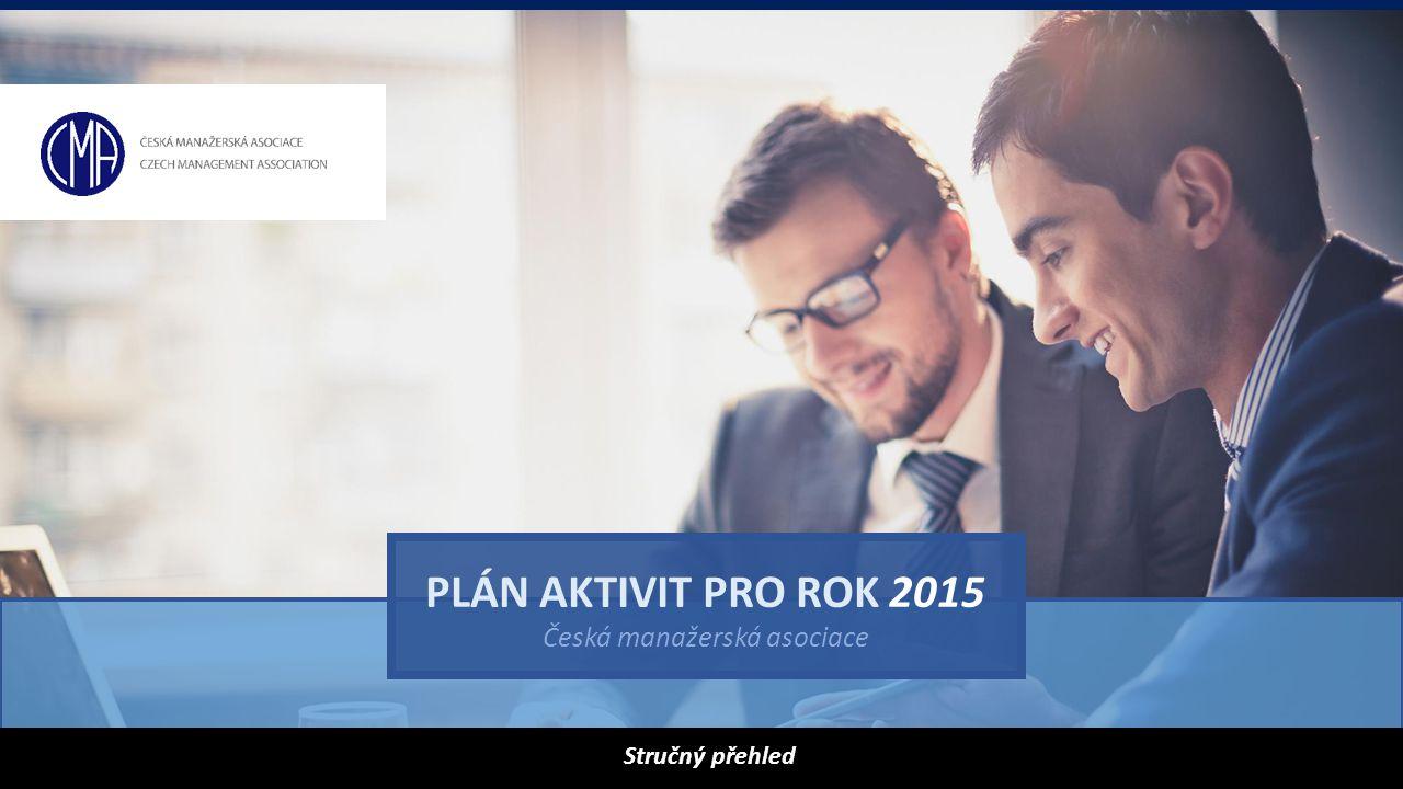 PLÁN AKTIVIT PRO ROK 2015 Česká manažerská asociace Stručný přehled