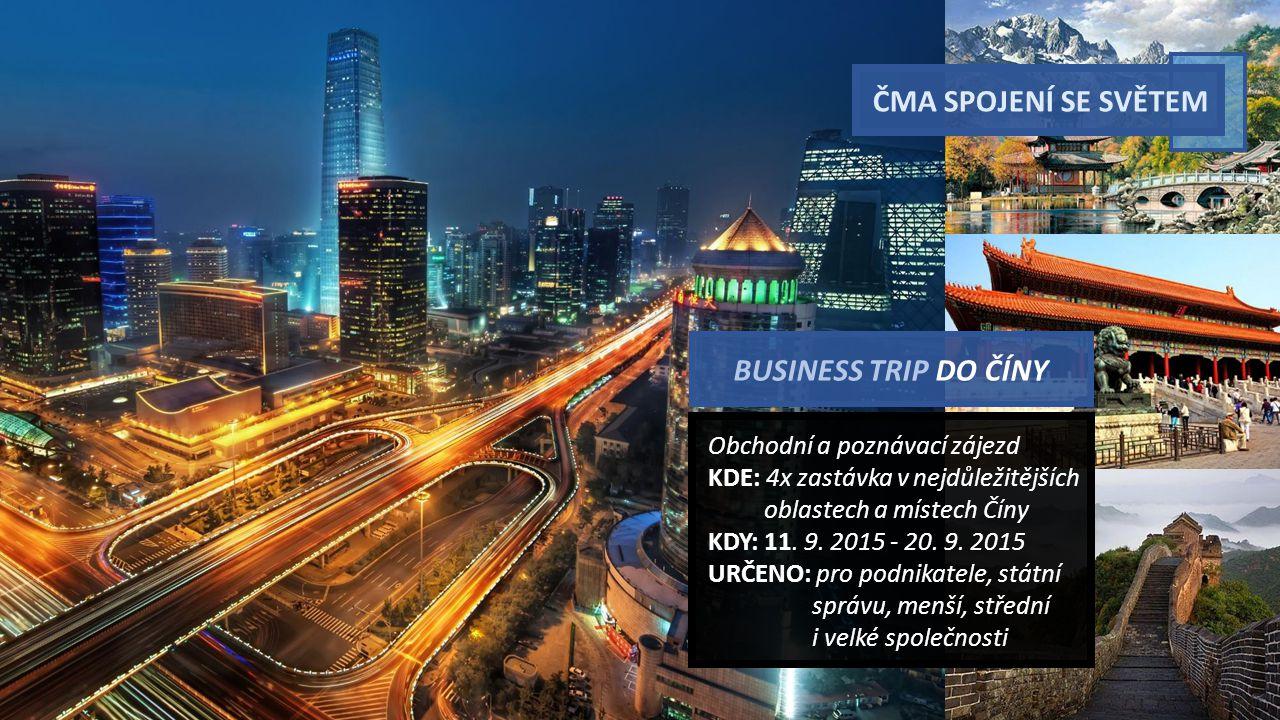 ČMA SPOJENÍ SE SVĚTEM Obchodní a poznávací zájezd KDE: 4x zastávka v nejdůležitějších oblastech a místech Číny KDY: 11.