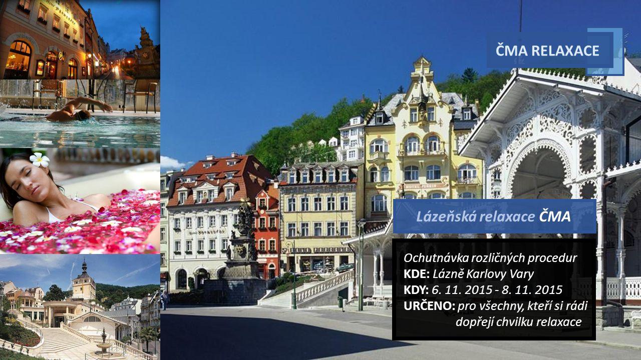 ČMA RELAXACE Ochutnávka rozličných procedur KDE: Lázně Karlovy Vary KDY: 6.