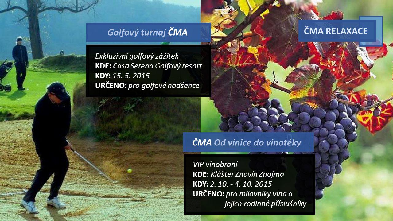 ČMA RELAXACE ČMA Od vinice do vinotéky Golfový turnaj ČMA Exkluzivní golfový zážitek KDE: Casa Serena Golfový resort KDY: 15.