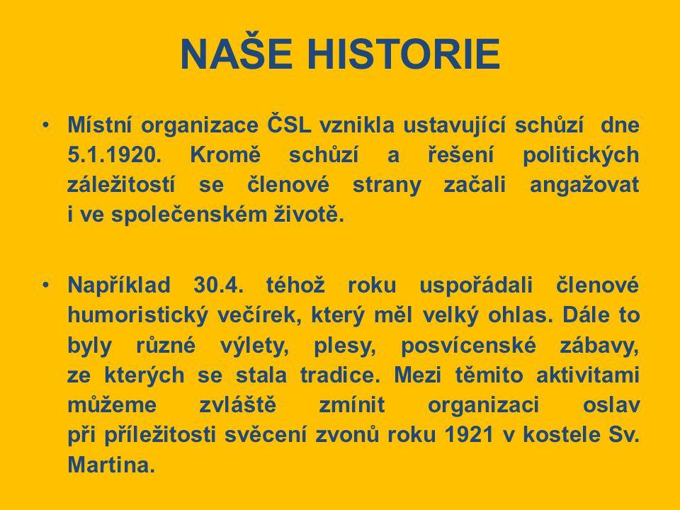 NAŠE HISTORIE Místní organizace ČSL vznikla ustavující schůzí dne 5.1.1920. Kromě schůzí a řešení politických záležitostí se členové strany začali ang